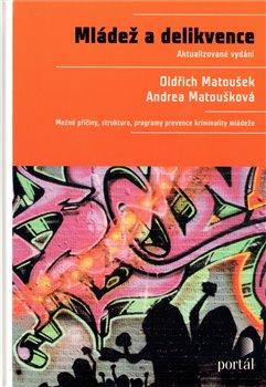 Mládež a delikvence. Možné příčiny, struktura, programy prevence kriminality mládeže - Oldřich Matoušek, Andrea Matoušková