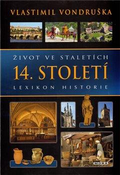 Život ve staletích – 14. století. Lexikon historie - Vlastimil Vondruška