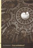 Co je architektura ? (Esej o krajinách, budovách a strojích) - obálka