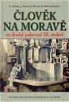 Obálka knihy Člověk na Moravě ve druhé polovině 20. století