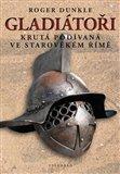 Gladiátoři (Krutá podívaná ve starověkém Římě) - obálka