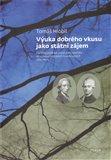 Výuka dobrého vkusu jako státní zájem (Počátky pražské univerzitní estetikyve středoevropských souvislostech 1763–1805) - obálka