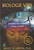 Biologie víry (Jak uvolnit sílu vědomí, hmoty a zázraků) - obálka