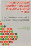 Institucionální podmínky sociální integrace cizinců v ČR II. (Role zaměstnání a vybraných institucí v procesu integrace) - obálka
