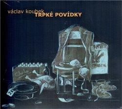 Trpké povídky, CD - Václav Koubek