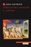 """Středověká setkání s """"jinými"""" (Modloslužebníci, židé, saracéni a heretici ve středověkých misionářských zprávách o Asii) - obálka"""