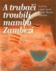 A trubači troubili mambo Zambezi (Neznámí a tajně slavní básníci Moravy a Slezska) - obálka