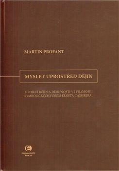 Myslet uprostřed dějin – K pojetí dějin a dějinnosti ve filosofii symbolických forem Ernsta Cassirera