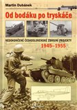 Od bodáku  po tryskáče (Nedokončené československé  zbrojní projekty 1945–1955) - obálka