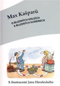O bludných kruzích a bludných kamenech - Max Kašparů