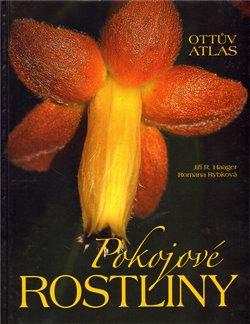 Pokojové rostliny. Ottův atlas - Jiří R. Haager, Romana Rybková