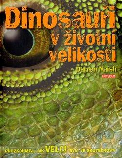 Dinosauři v životní velikosti - Darren Naish