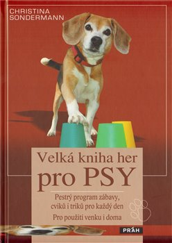 Velká kniha her pro psy. Pestrý program zábavy, cviků i triků pro každý den. Pro použití venku i doma - Christina Sondermann