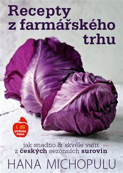 Recepty z farmářského trhu 1. díl. I. podzim-zima - Hanka Michopulu