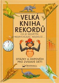 Velká kniha rekordů. Otázky a odpovědi pro zvídavé děti - Radana Šimčíková