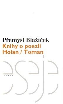 Knihy o poezii. Holan / Toman - Přemysl Blažíček