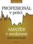 Profesionál v práci, amatér v soukromí? (Jak podávat špičkový výkon v práci a zároveň vést kvalitní osobní život) - obálka
