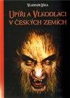 Obálka knihy Upíři a vlkodlaci v českých zemích