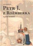 Petr I. z Rožmberka a jeho synové - obálka