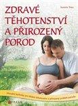 Zdravé těhotenství a přirozený porod (Přírodní techniky pro šťastné těhotenství a přirozený porod) - obálka