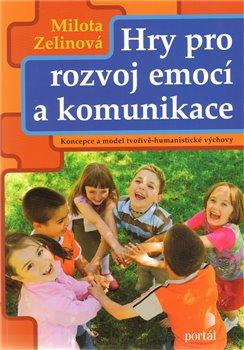 Hry pro rozvoj emocí a komunikace. Koncepce a model tvořivě-humanistické výchovy - Milota Zelinová
