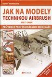 Jak na modely technikou  airbrush (Průvodce profesionálního modeláře) - obálka