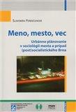 Meno, mesto, vec (Urbánne plánovanie v sociológii mesta a prípad (post)socialistického Brna) - obálka