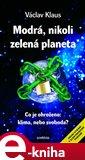 Modrá, nikoli zelená planeta (Co je ohroženo: klima, nebo svoboda?) - obálka