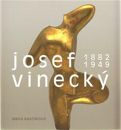 Josef Vinecký. 1882-1949 - Alena Kavčáková