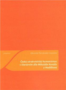 Obálka titulu Český utrakvistický humanismus v literárním díle Mikuláše Konáče z Hodiškova