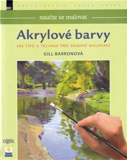 Naučte se malovat: Akrylové barvy. 300 tipů a technik pro snadné malování - Gill Barronová