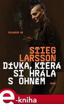 Dívka, která si hrála s ohněm. Milénium 2 - Stieg Larsson