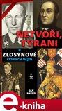 Netvoři, tyrani a zlosynové českých dějin - obálka