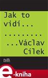 Jak to vidí Václav Cílek - obálka