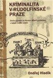 Kriminalita v rudolfínské Praze (Zločin a právo na Novém Městě pražském v letech 1585-1593) - obálka