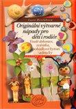 Originální výtvarné  nápady pro děti i rodiče (Veselé dekorace, zvířátka,  pohádkové bytosti a hračky) - obálka