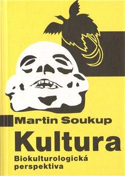 Kultura. Biokulturologická perspektiva - Martin Soukup