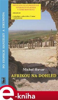 Afrikou na dohled/ Po stopách Hanzelky a Zikmunda - Michal Huvar e-kniha