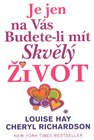 Je jen na V&#225;s budete-li m&#237;t skvl&#253; ivot