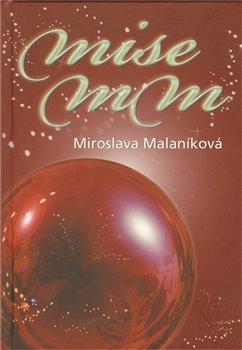 Mise MM aneb Mesiáš přijde za sedm dní - Miroslava Malaníková