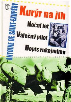 Kurýr na jih, Noční let, Válečný pilot, Dopis rukojmímu - Antoine de Saint-Exupéry