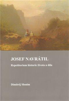 Josef Navrátil. Repetitorium historie života a díla - Dimitrij Slonim