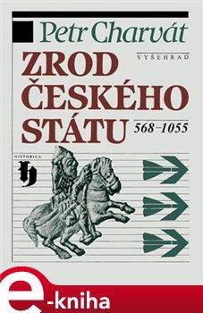 Obálka titulu Zrod českého státu 568-1055