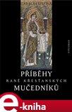Příběhy raně křesťanských mučedníků (Výbor z nejstarší latinské a řecké martyrologické literatury) - obálka