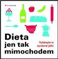 Dieta jen tak mimochodem (Vybírejte si správné jídlo) - obálka