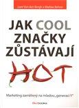 Jak cool značky zůstávají hot (Marketing zaměřený na generaci Y) - obálka