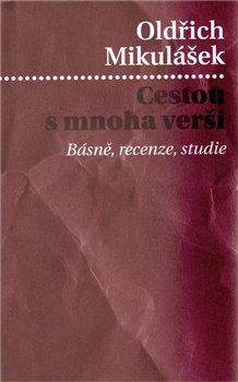 Cestou s mnoha verši. Básně, recenze, studie - Oldřich Mikulášek