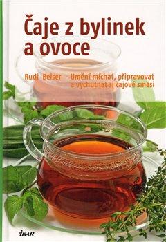 Čaje z bylinek a ovoce. Umění míchat, připravovat a vychutnávat si čajové směsi - Rudi Beiser
