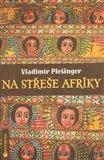 Na střeše Afriky (Kniha, vázaná) - obálka