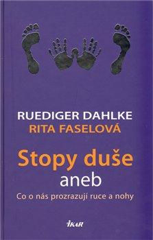 Stopy duše aneb Co o nás prozrazují ruce a nohy - Ruediger Dahlke, Rita Faselová